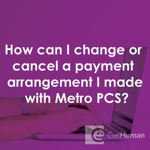 How Can I Change Or Cancel A Payment Arrangement I Made With Metro Pcs