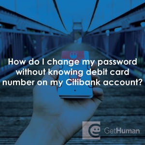 How Do I Change My Password Without Knowing Debit Card Number On My Citibank Account