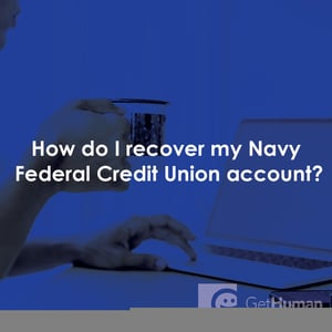 How Do I Recover My Navy Federal Credit Union Account?