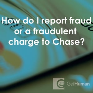 How Do I Report Fraud Or A Fraudulent Charge To Chase